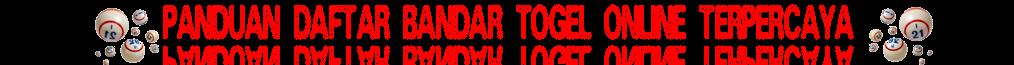 DAFTAR BANDAR TOGEL ONLINE TERPERCAYA