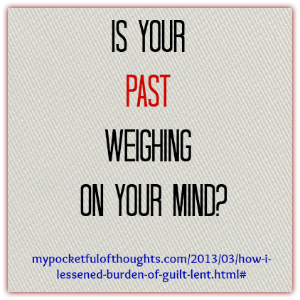 http://www.mypocketfulofthoughts.com/2013/03/how-i-lessened-burden-of-guilt-lent.html#