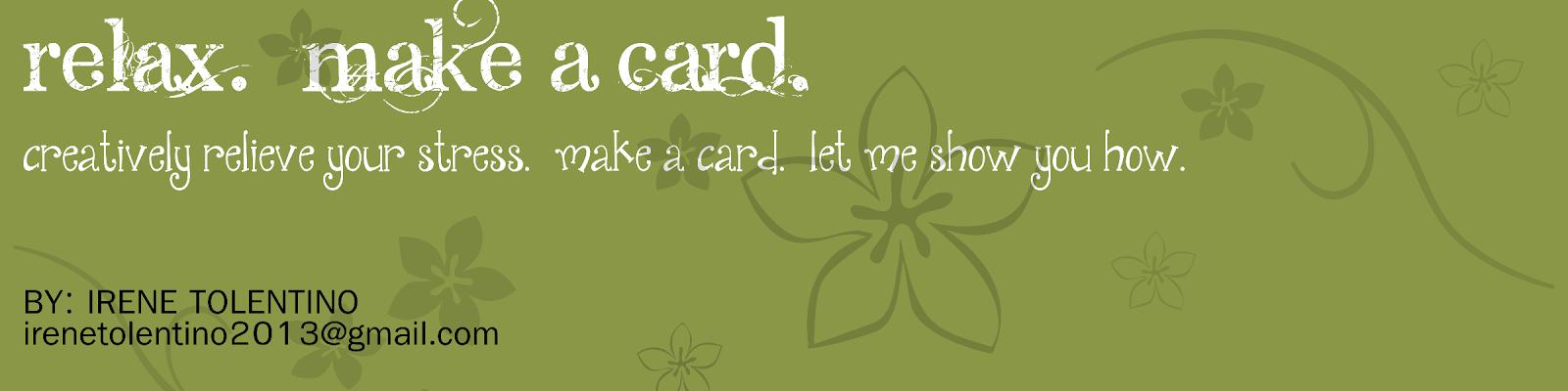 Relax.  Make a Card