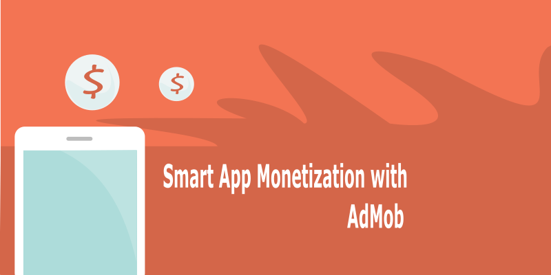 8 Reasons Why App Developers Choose AdMob as Primary Monetization Platform