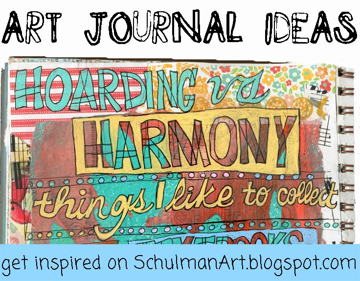 art journal pages | art journal ideas http://schulmanart.blogspot.com/2014/07/art-journal-idea-hoarding-vs-harmony.html