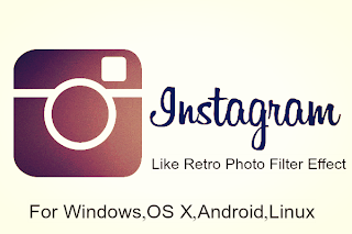 Instagram Retro Photo Filter Effect For Windows,OS X,Android,Linux