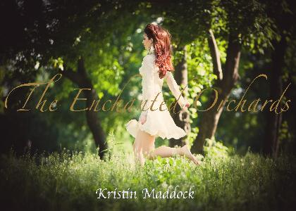 The Enchanted Orchards by Kristin Maddock
