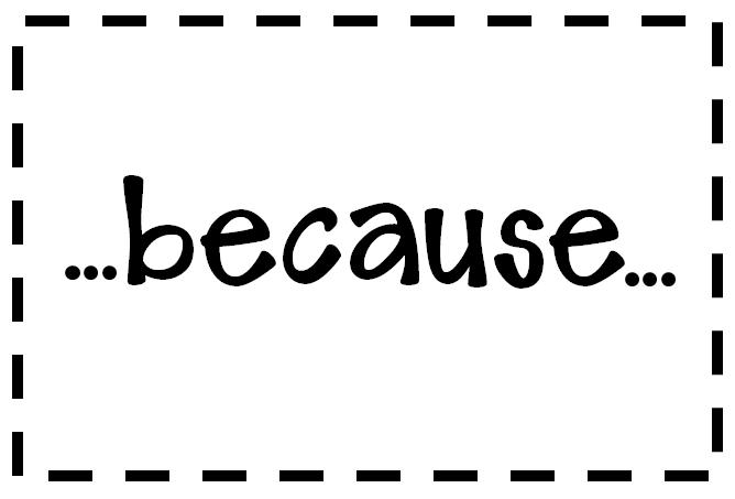[Image: because+b-w.PNG]