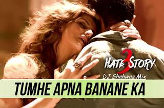 hatestory3-zareenkhan-sharman-Tumhe-Apna-Banane-Ka-Hate-Story-3-Dj-Shahwaz-Mahoba-MIx