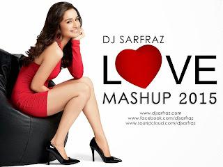 Love Mashup 2015 - Dj Sarfraj