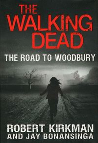 "Cover of ""The Walking Dead: The Road to Woodbury"", a novel by Robert Kirkman"