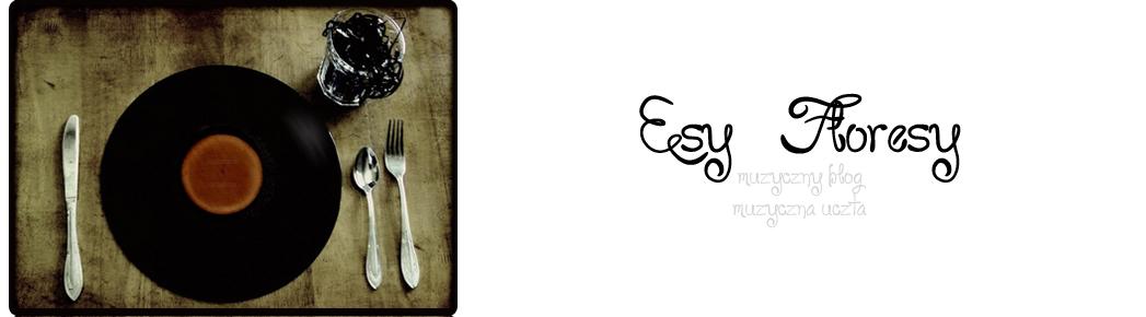 Blog muzyczny - Esy, Floresy, Fantasmagorie