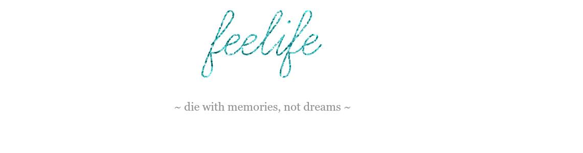 FEELIFE - Die with memories, not dreams
