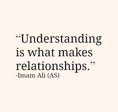 Understanding is what makes relationships.