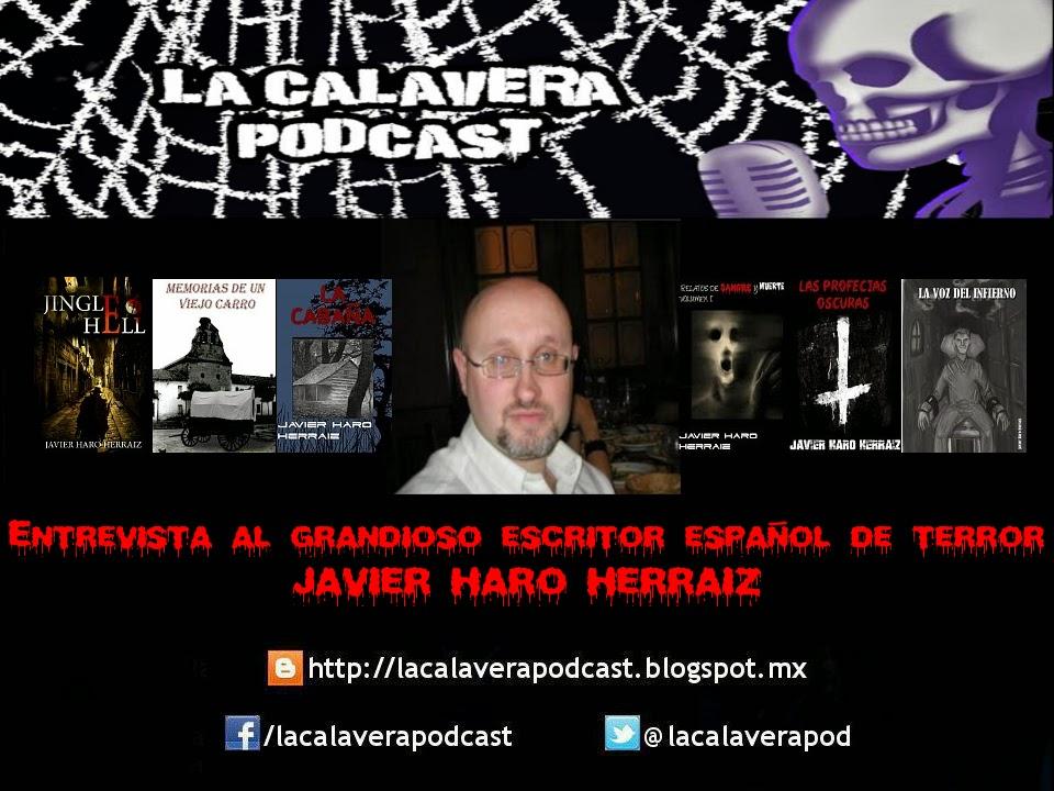 La Calavera Podcast, entrevista a Javier Haro Herraiz, un versado escritor en el genero del terror con tintes sobrenaturales.