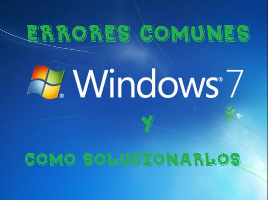Los errores mas frecuentes de windows 7 y su solucion