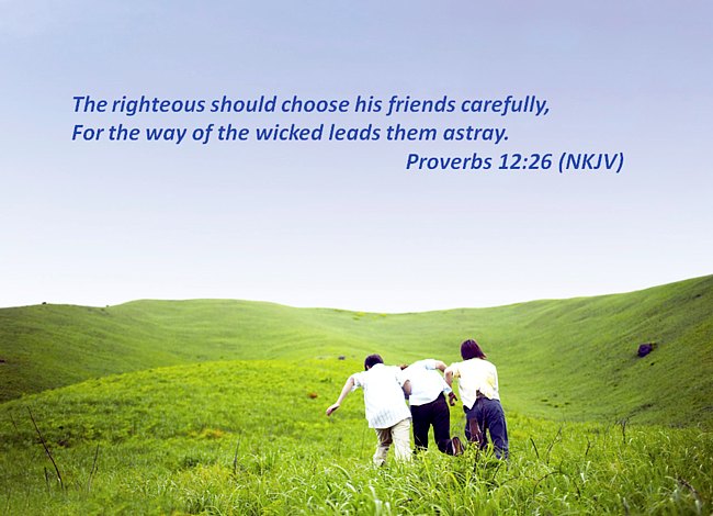 Choose friends carefully way of wicked leads astray Proverbs12:26