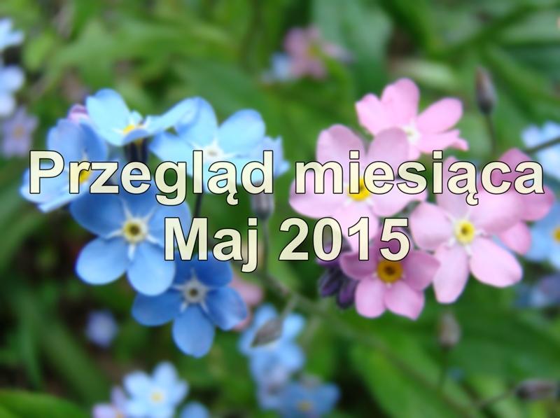 Przegląd miesiąca – MAJ '15