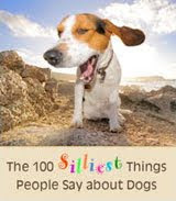 The 100 Silliest Things People Say About Dogs