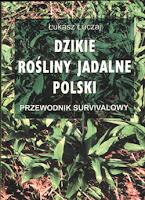 """""""Dzikie rośliny jadalne Polski. Przewodnik survivalowy"""" autorstwa Łukasza Łuczaja"""