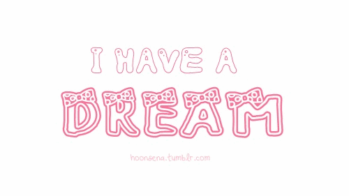 have a dream ?