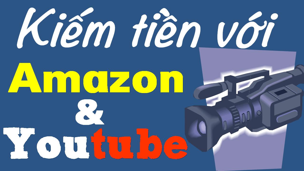 Kiếm tiền với Amazon & Youtube - vnblogger