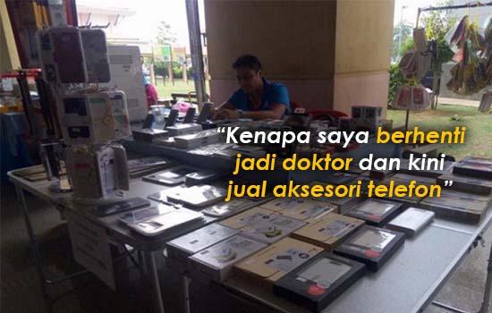 Lelaki dedah kenapa berhenti jadi doktor dan kini kerja jual aksesori telefon