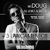 Lançamentos: Mc Doug - Melhor Pingar do que Secar + 3 Lançamentos Dj João Almeida