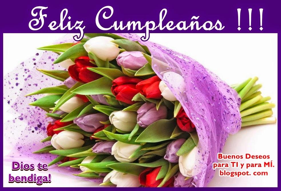 ... Deseos para TI y para MÍ: * FELIZ CUMPLEAÑOS !!! Ramo de Tulipanes