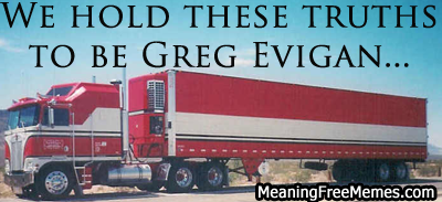 We Hold These Truths To Be Greg Evigan