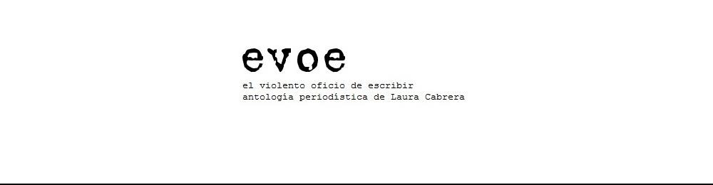 EVOE | antología periodística de Laura Cabrera