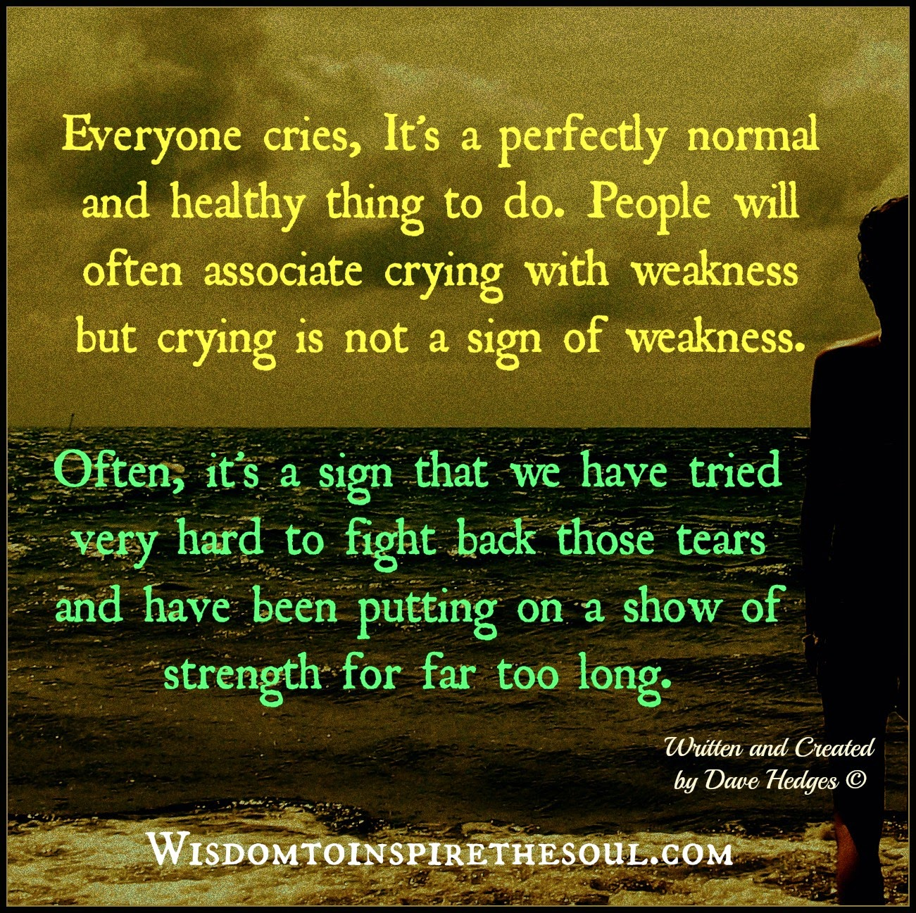 Crying is not a sign of weakness.