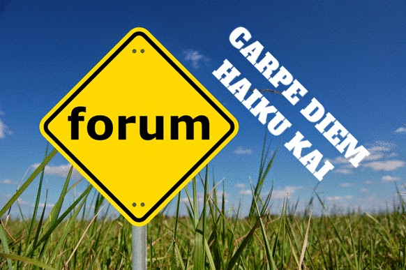 CARPE DIEM HAIKU KAI FORUM
