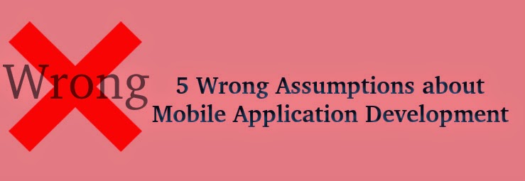 5 Wrong Assumptions about Mobile Application Development