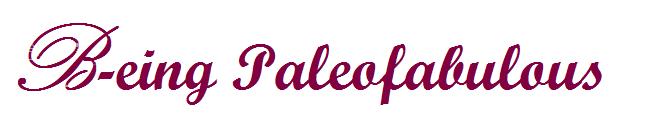 B-eing Paleofabulous
