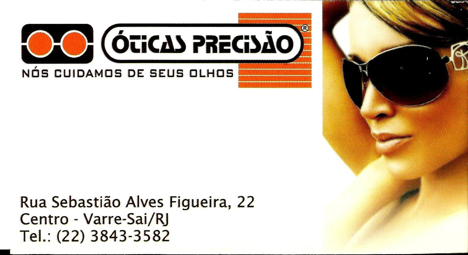 ÓTICAS PRECISÃO - RUA  SEBASTIÃO ALVES FIGUEIRA,22 - CENTRO VARRE-SAI RJ -  TEL . 22 - 3843-3582. c65760cbfd