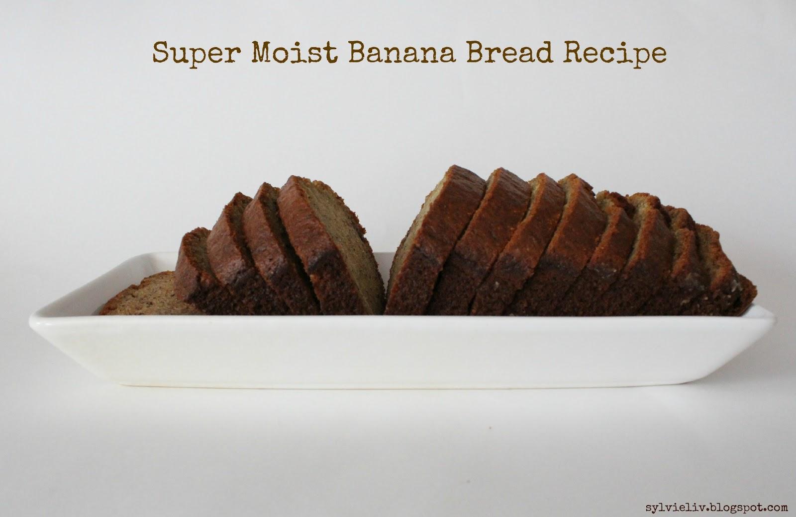 Sylvie Liv: Best Super Moist Banana Bread