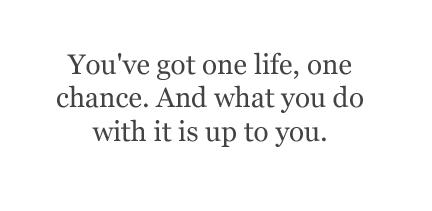 One Life, One Chance Quotes