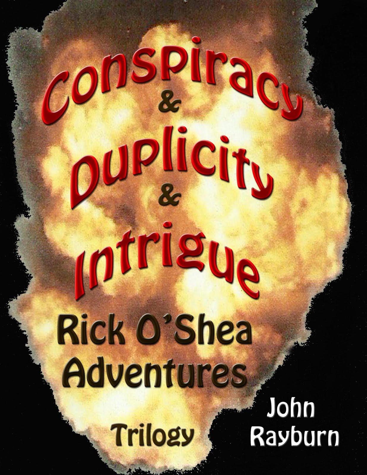 Conspiracy & Duplicity & Intrigue:   Rick O'Shea Adventures Trilogy