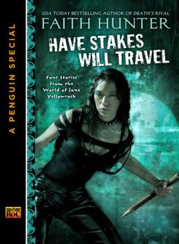 Have Stakes Will Travel by Faith Hunter (Jane Yellowrock short stories)