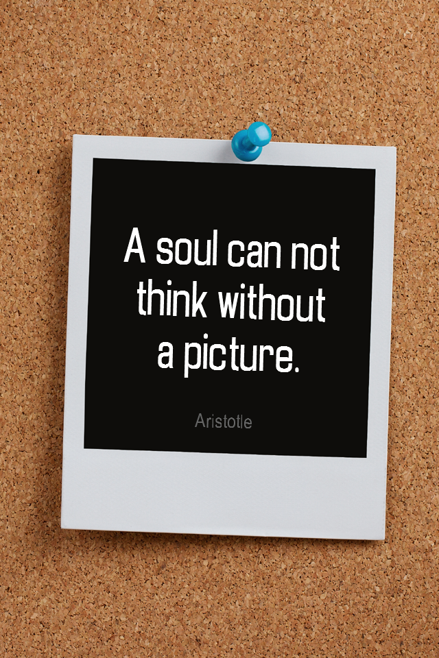 visual quote - image quotation for VISUALIZATION - The soul can not think without a picture. - Aristotle