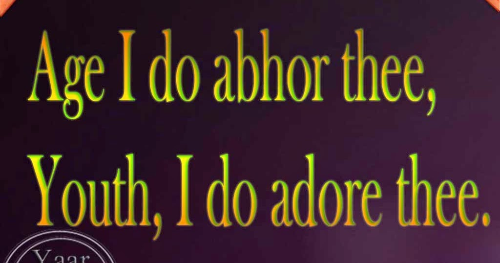 age i do abhor thee youth i do adore thee shakespeare