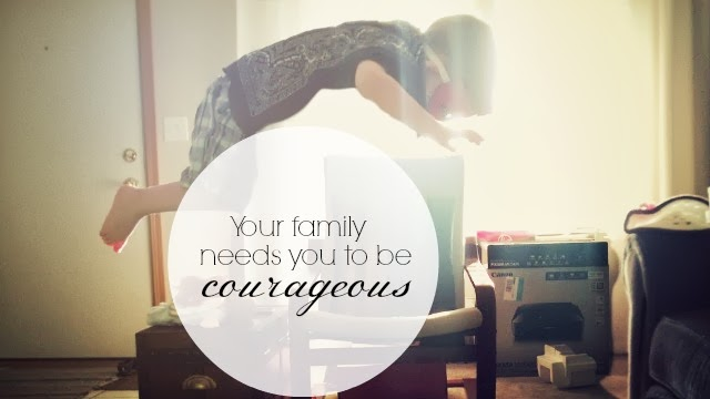 your family needs you to be courageous