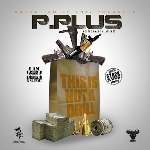 MIXTAPE REVIEW: P.Plus - This Is Not A Drill (Hosted By Dj Mil-Ticket)