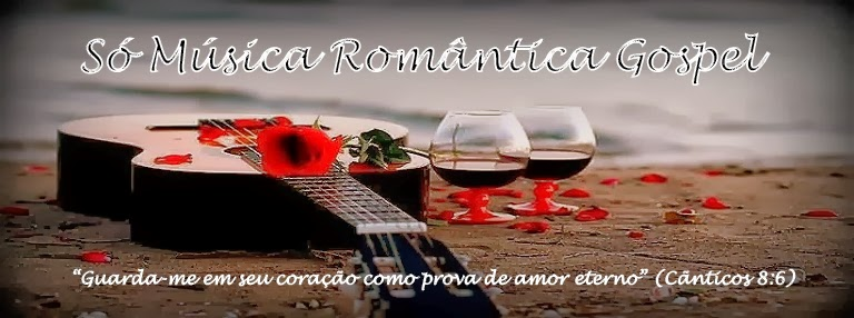 ♥ Só Música Romântica Gospel ♥
