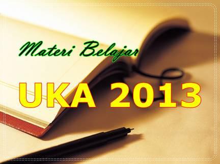 MATERI BELAJAR UNTUK UKA 2013