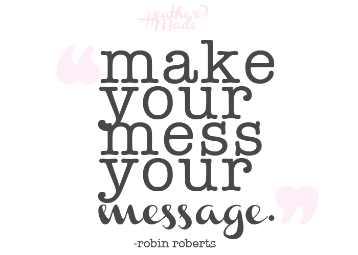 Make Your Mess Your Message. inspirational quote.
