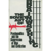 The Soviet Art of Brain-Washing: Communist Psychopolitics and the Slaughter of Western Culture