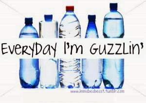 water, drink water, everyday i'm guzzlin