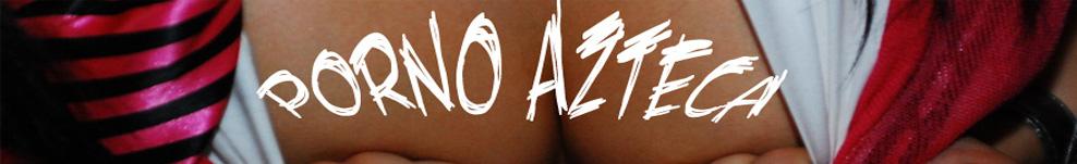 Porno Azteca