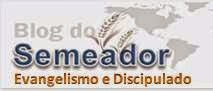 Blog do Semeador - Evangelismo e Discipulado