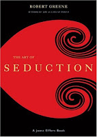 robert greene, how to seduce, seduction is evil, art of seduction