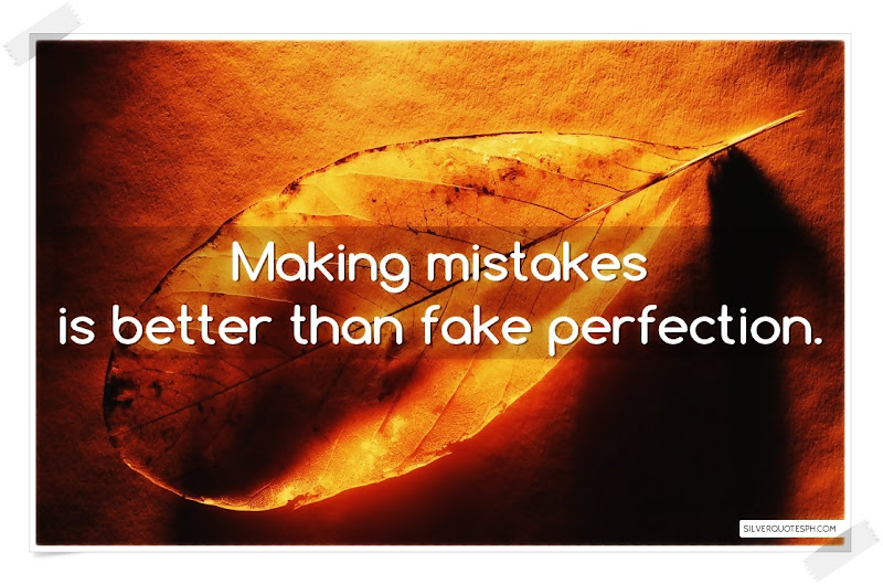 Making Mistakes Is Better Than Fake Perfection, Picture Quotes, Love Quotes, Sad Quotes, Sweet Quotes, Birthday Quotes, Friendship Quotes, Inspirational Quotes, Tagalog Quotes