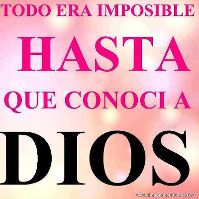 Todo era imposible hasta que conocí a Dios